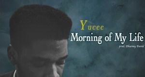 Yucee Morning of My Life