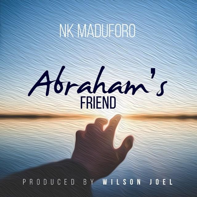 NK Maduforo - Abraham's Friend