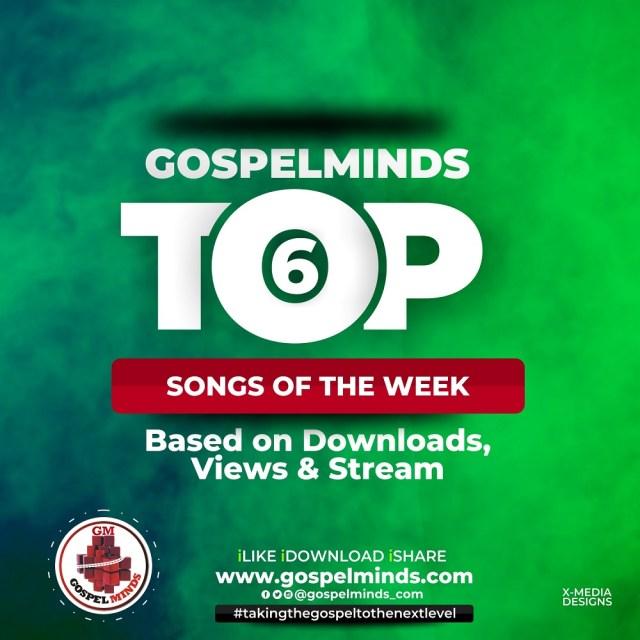 Top 6 Gospel Songs of The Week 2018