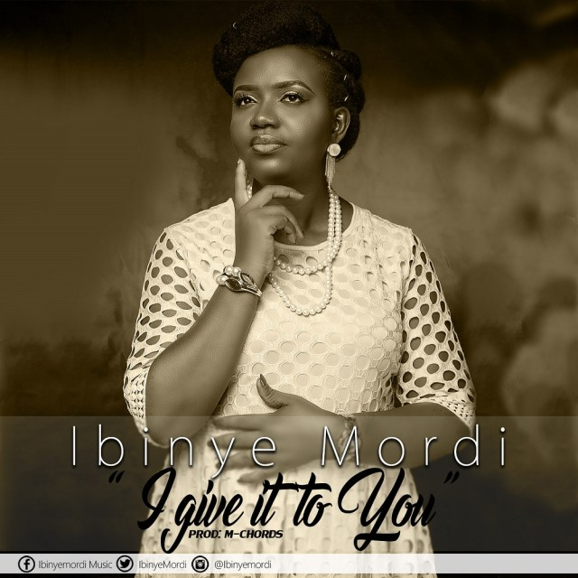 Ibinye Mordi - I Give It To You