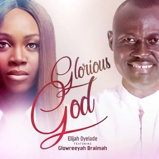 Elijah Oyelade Ft. Glowreeyah Braimah - Glorious God (Remix)