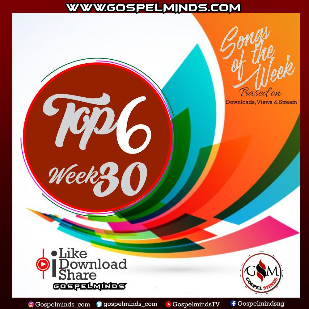 Top 6 Trending Nigerian Gospel Songs of The Week - Wk-30