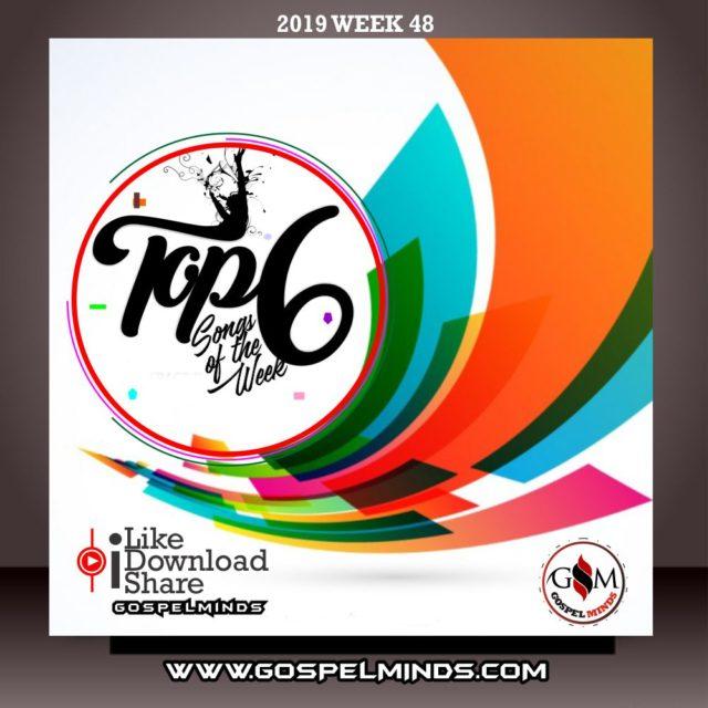 Top 6 Gospel Music of The Week Wk-48
