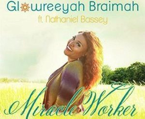 GLOWREEYAH BRAIMAH FT. NATHANIEL BASSEY - MIRACLE WORKER