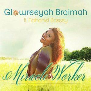 GLOWREEYAH BRAIMAH FT. NATHANIEL BASSEY - MIRACLE WORKER