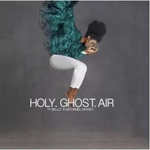TY BELLO FT. NATHANIEL BASSEY - HOLY GHOST AIR