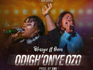 Blessyn Ft. Onos – Odigh'Onye Ozo