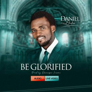 Daniel Ekiko – Be Glorified