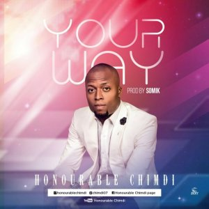 Honourable Chimdi – Your Way
