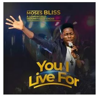 Video: Moses Bliss - You I Live For