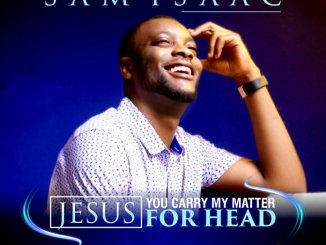 Sam Isaac – Jesus, You Carry My Matter For Head