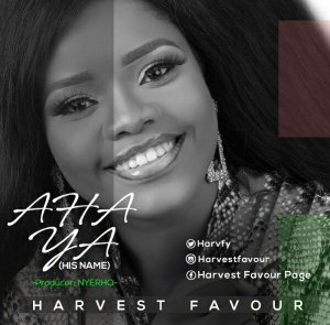 HARVEST FAVOUR – AHA YA (HIS NAME)