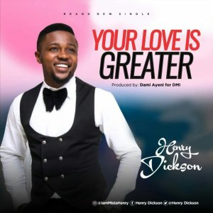 Henry Dickson – Your Love Is Greater mp3 download