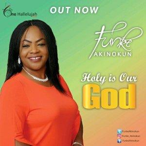 Funke Akinokun – Holy Is Our God
