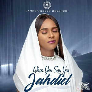 JAHDIEL – WHEN YOU SAY YES