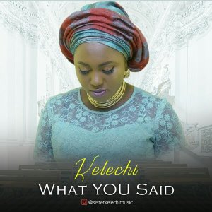 KELECHI – WHAT YOU SAID