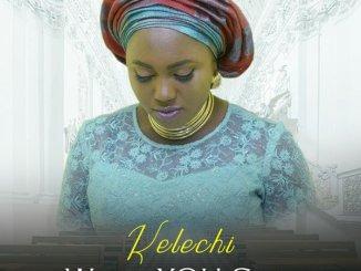 KELECHI – WHAT YOU SAID