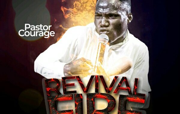 Pastor Courage – Revival Fire
