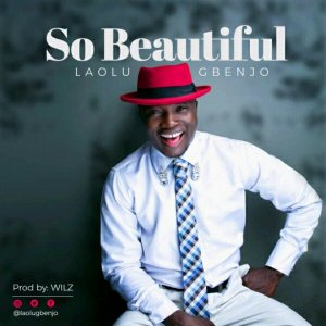 LAOLU GBENJO - SO BEAUTIFUL
