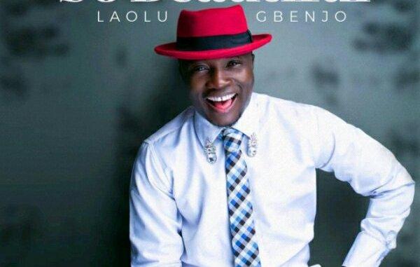 LAOLU GBENJO - SO BEAUTIFUL