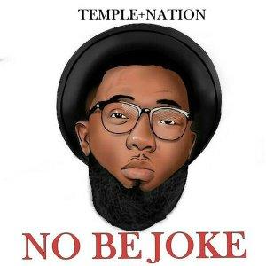 TEMPLE NATION – NO BE JOKE