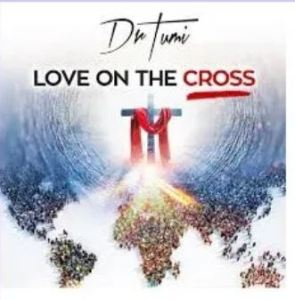 Dr Tumi – Love on the Cross