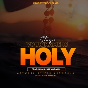 STEGO YOUR NAME IS HOLY FT SHAMMAH VOCALS