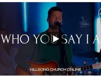 Hillsong Worship – Who You Say I Am