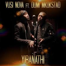 Vusi Nova Yibanathi Ft. Dumi Mkokstad Mp3 Download GENRE: South African Gospel. FORMAT: Mp3. QUALITY: 320 Kbps. Gospel music stirs and arouse strong feeling of deep sense of Divine presence around you. Worship is an act everyone should learn and practice in this changing times to keep your consciousness toward the Lord strongly.  Enjoy the best of SA gospel, South African gospel music and Fakaza gospel from gospelmusic2021. Stream, Listen, and Download Below. Vusi Nova Yibanathi Download Mp3