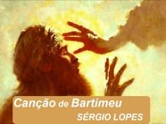 Canção de Bartimeu - Sérgio Lopes