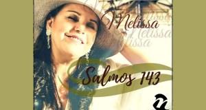 Salmos 143 - Melissa