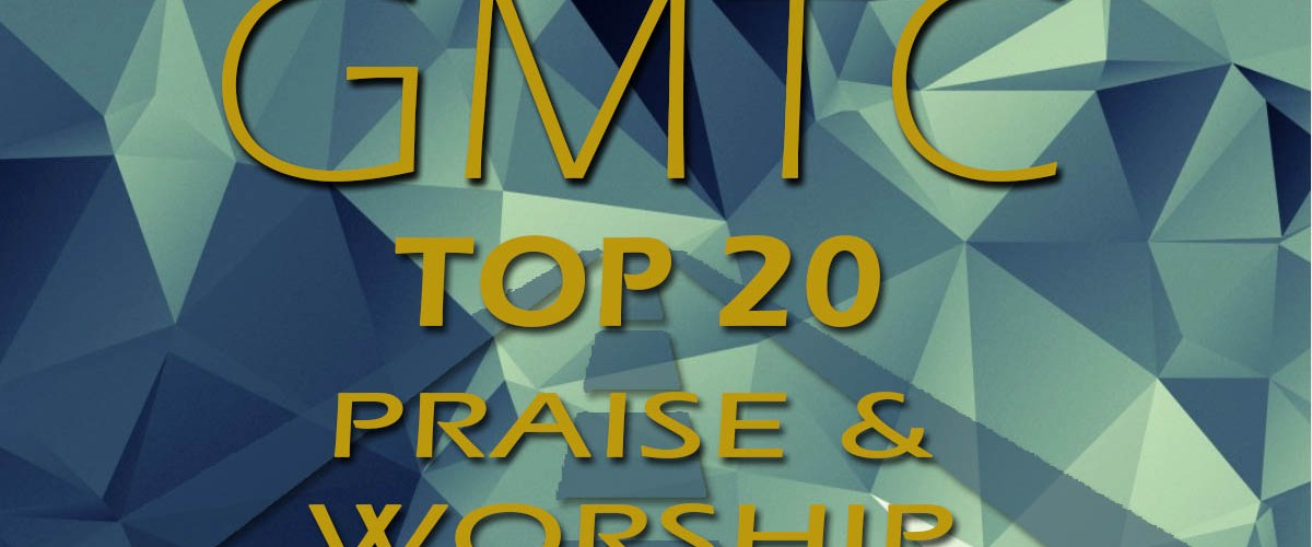 GMTC TOP 20 Praise and Worship