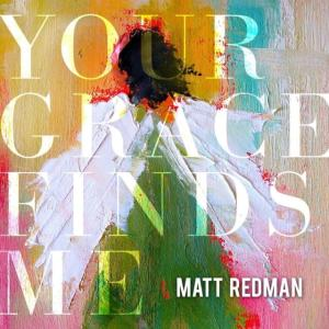 Matt Redman. Your Grace Finds Me.