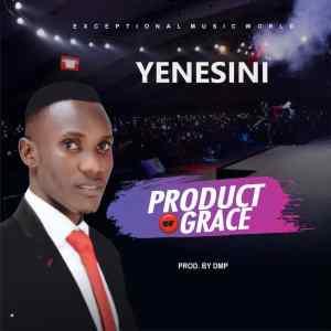 Yenesini. product of Grace