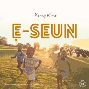 Download Kenny Kore. E Seun by Kenny Kore. Lyrics