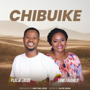 Chibuike. Tomi Favoured. Psalm Ebube