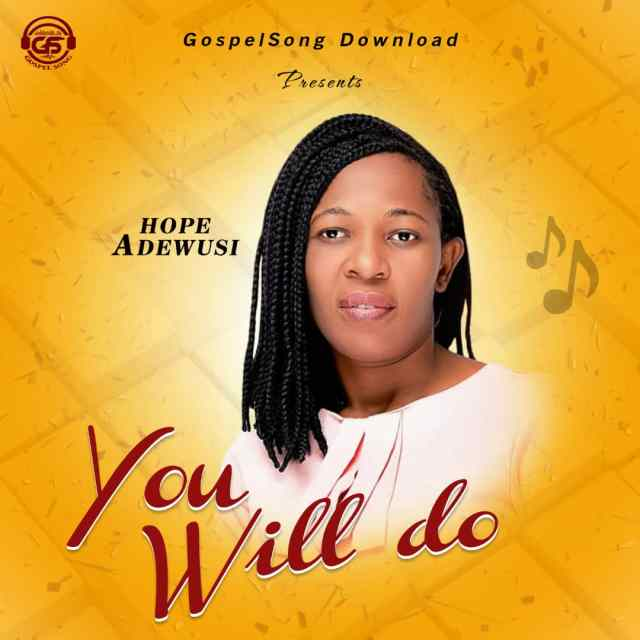 Hope Adewusi-You Will Do [AUDIO+LYRICS VIDEO]
