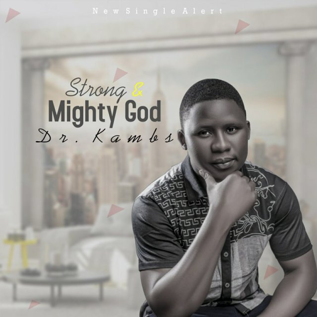 DOWNLOAD Music: Dr. Lamps – Strong & Mighty God