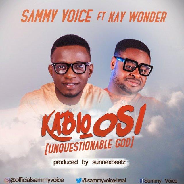 DOWNLOAD Music: Sammy Voice – Kabio Osi [ft. Kay wonder]