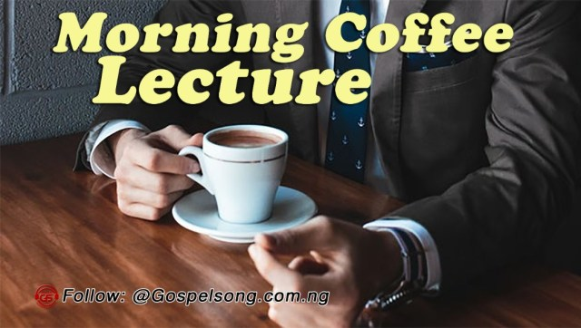 MORNING COFFEE LECTURE 92 (A daily devotional to motivate your day)
