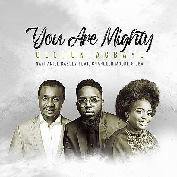 DOWNLOAD Nathaniel Bassey – You Are Mighty (Olorun Agbaye) ft. Chandler Moore & Oba