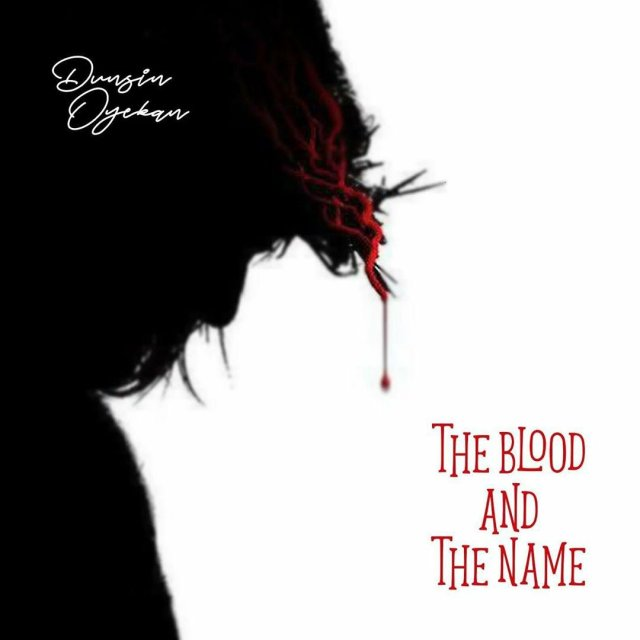 DOWNLOAD: Dunsin Oyekan – The Blood And The Name (Mp3, Video & Lyrics)