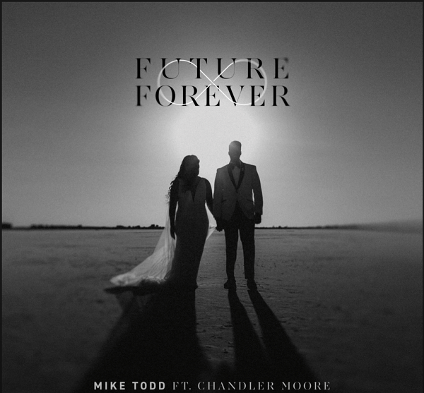 Mike Todd - Future Forever ft Chacler Moore