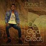 Dave E - Our God Is Great