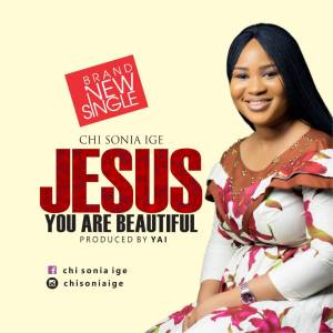 Chisonia Ige - Jesus You Are Beautiful