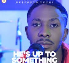 HE'S UP TO SOMETHING -PETERSON OKOPI