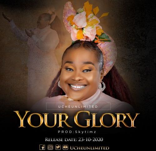 MUSIC: YOUR GLORY- UCHE UNLIMITED