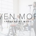 CROSS POINT WORSHIP- EVEN MORE