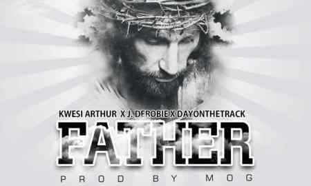 Kwesi Arthur - Father ft J. Derobie x Dayonthetrack