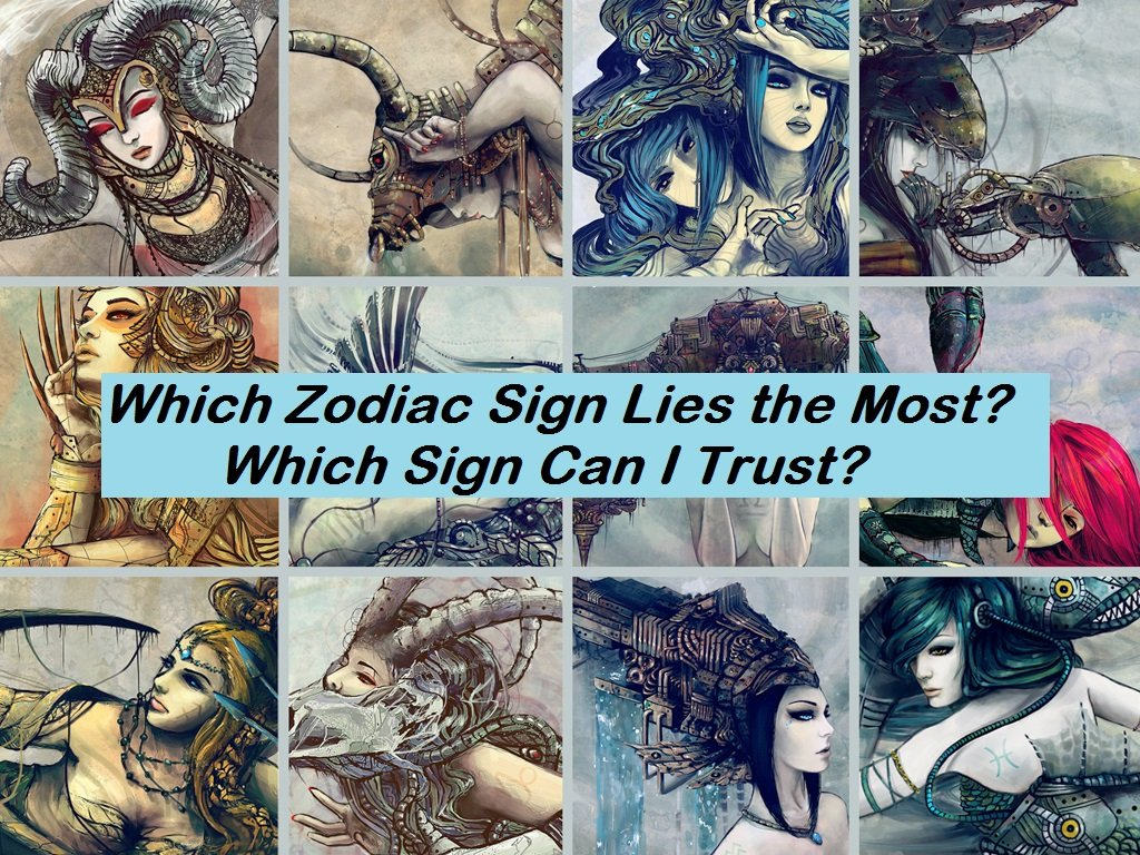 Which Zodiac Sign Lies the Most? Which sign can I trust?